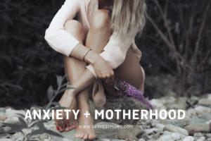 motherhood + anxiety