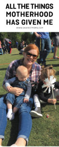 All The Things Motherhood Has Given Me