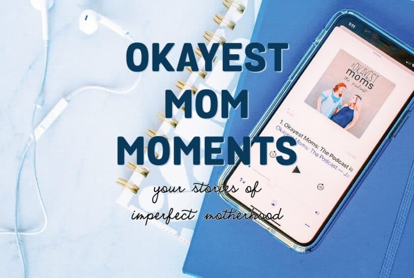 graphic for podcast series: okayest mom moments